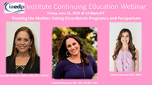 "Recording of iaedp Institute Webinar ""Treating the Mother: Eating Disorders in Pregnancy and Postpartum"""