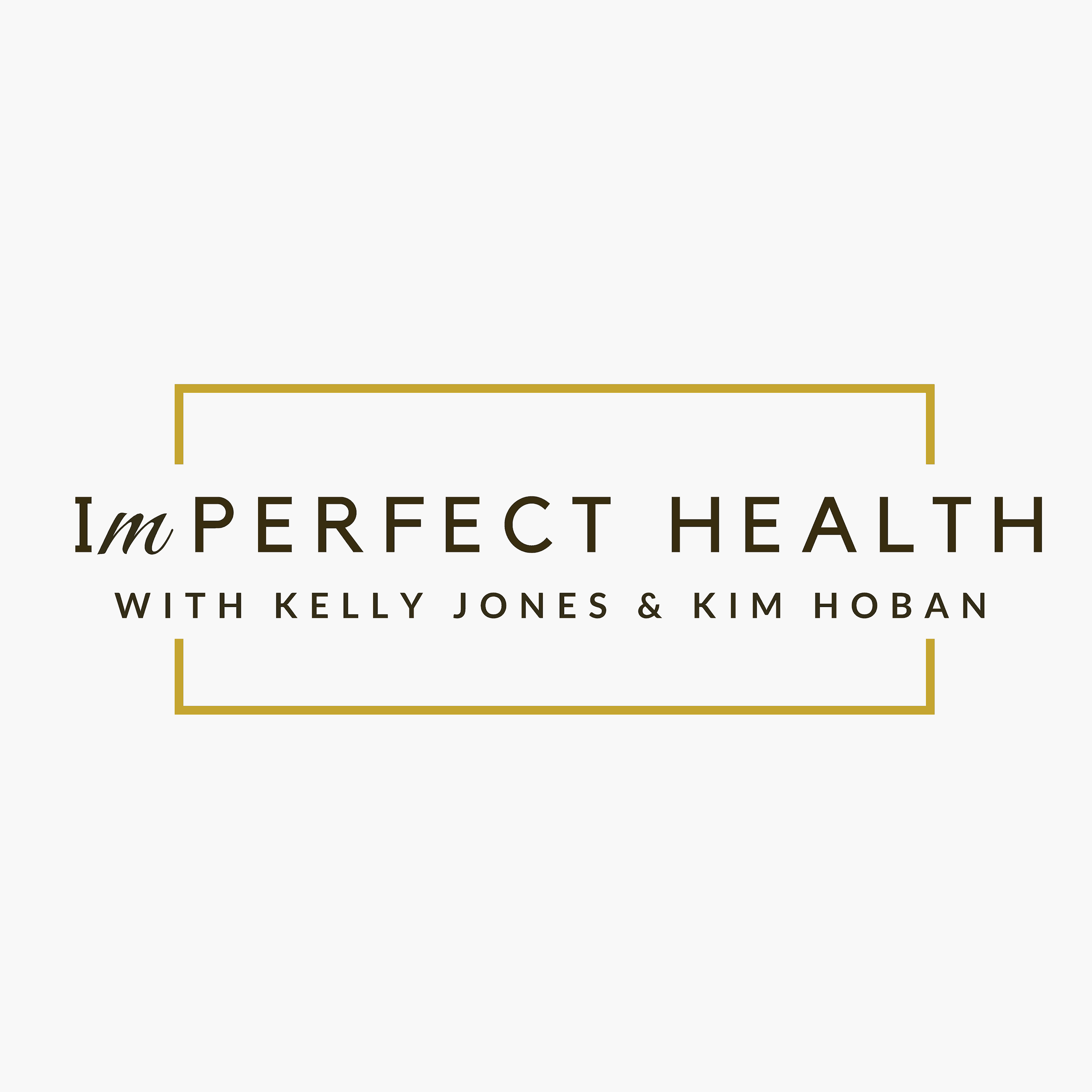 Imperfect Health with Kelly Jones & Kim Hoban