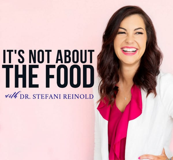 It's Not About the Food Podcast with Dr. Stefani Reinold